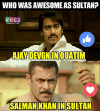 Memes, Salman Khan, and 🤖: WHO WAS AWESOME ASSULTANP  RVC J  WWW RVCJ.COM  AJAY DEVGN INOUATIM  SALMAN KHAN IN SULTAN React! Ajay or Salman?