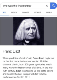 Tearing Up: who was the first rockstar  ALL  NEWS  IMAGES  VIDEOS  MAPS  Franz Liszt  When you think of rock n' roll, Franz Liszt might not  be the first name that comes to mind. But the  classical pianist, born 200 years ago today, was in  many ways the first rock star of all time. In the mid-  19th century, Liszt was tearing up the polite salons  and concert halls of Europe with his virtuoso  performances.Oct 22, 2011
