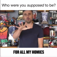 Who, Motivation, and All: Who were you supposed to be?  GARYVEE  3  FOR ALL MY HOMIES Motivation 💪🙏 @garyvee https://t.co/TLY7zSbQdU