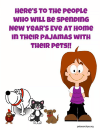 How many of you will be spending New Year's Eve at home with your pets?: WHO WILL Be SpenDInG  New YeAR'S EVe AT HOme  In THeIR PAJAMAS WITH  THeIR PeTS!!  petsearchpa.org How many of you will be spending New Year's Eve at home with your pets?