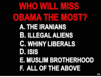 Isis, Memes, and Muslim: WHO WILL MISS  OBAMA THE MOST?  A. THE IRANIANS  B. ILLEGALALIENS  C. WHINY LIBERALS  D. ISIS  E. MUSLIM BROTHERHOOD  F. ALL OF THE ABOVE  CR Cold Dead Hands