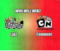 Funny: WHO WILL WIN?  CARTOON  ETWORK  CARTOON NETWORK  Comment  LIKE