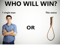 noose: WHO WILL WIN?  This noose  1 single man  OR