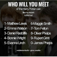 Emma Watson, Gryffindor, and Harry Potter: WHO WILL YOU MEET  of the Harry Potter cast  ike my recent  to find out  1-MathewLewis 6-Maggie Smith  2- Emma Watson 7-Tom Felton  3- Daniel Raddlife 8-Oliver Phelps  4-Bonnie Wight9-Rupert Grint  5- EvannaLinch 0James Phelps  voldemortssfs . give credits Like my recent post and see the last digit to find out which HP cast you will meet! 😍 Comment down below! ✨ harrypotter thechosenone theboywholived hermionegranger ronweasley gryffindor bestfriends thegoldentrio dracomalfoy theboywhohadnochoice slytherin hogwarts ministryofmagic jkrowling harrypotterfilm harrypottercasts potterheads potterheadforlife harrypotterfact harrypotterfacts hpfact hpfacts thehpfacts danielradcliffe emmawatson rupertgrint tomfelton