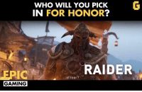 Who would you choose for your first For Honor game? I'd go for Raider all the way. #EpicGaming: WHO WILL YOU PICK  G  IN FOR HONOR  RAIDER  of fear?  GAMING Who would you choose for your first For Honor game? I'd go for Raider all the way. #EpicGaming