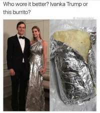Gym, Who Wore It Better, and Ivanka Trump: Who wore it better? Ivanka Trump or  this burrito?  theblessedone I'm bulking. So it's burrito. @_theblessedone