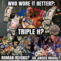 Who wore all of them better? 😂😂👇👇 kevinowens chrisjericho romanreigns braunstrowman sethrollins ajstyles deanambrose randyorton braywyatt jindermahal baroncorbin charlotte samoajoe shinsukenakamura samizayn johncena sashabanks brocklesnar tripleh alexabliss themiz finnbalor kurtangle greatballsoffire wwememes wwememe wwefunny wrestlingmemes wweraw wwesmackdown: WHO WORE IT BETTER?  TRIPLE HP  WWEMEMESONI  ROMAN REIGNS? OR JINDER MAHAL? Who wore all of them better? 😂😂👇👇 kevinowens chrisjericho romanreigns braunstrowman sethrollins ajstyles deanambrose randyorton braywyatt jindermahal baroncorbin charlotte samoajoe shinsukenakamura samizayn johncena sashabanks brocklesnar tripleh alexabliss themiz finnbalor kurtangle greatballsoffire wwememes wwememe wwefunny wrestlingmemes wweraw wwesmackdown