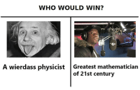 """Dank, Meme, and Http: WHO WOULD WIN?  1  A wierdass physicist Greatest mathematician  of 21st century <p>It&rsquo;s all about biology via /r/dank_meme <a href=""""http://ift.tt/2Aw2Za3"""">http://ift.tt/2Aw2Za3</a></p>"""