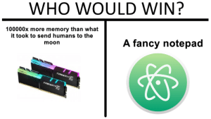 Apollo, Fancy, and Moon: WHO WOULD WIN?  100000x more memory than what  it took to send humans to the  moon  A fancy notepad Apollo 13 had around 70kb of total memory