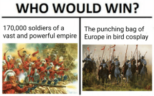 Empire, Soldiers, and Cosplay: WHO WOULD WIN?  170,000 soldiers of a  vast and powerful empire Europe in bird cosplay  The punching bag of