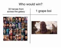 One grape boi with some random fruity pebbles... MarvelousJokes: Who would win?  32 heroes from  across the galaxy  1 grape boi One grape boi with some random fruity pebbles... MarvelousJokes