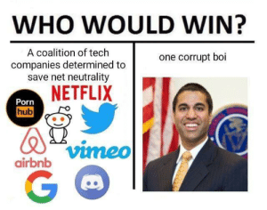 Netflix, Porn Hub, and Airbnb: WHO WOULD WIN?  A coalition of tech  companies determined to  save net neutrality  one corrupt boi  NETFLIX  Porn  hub  vime0  airbnb me irl