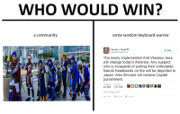 keyboard warrior: WHO WOULD WIN?  a community  some random keyboard warrior  Donald J. Trump  Folj  @realDonald Trump  The newly implemented Anti-Weaboo laws  will change today's America. Any suspect  who is incapable of putting their collectable  Naruto headbands on fire will be deported to  Japan. Also Bronies will recieve Capital  punishment.  RETMEETS  23 082 107 035  03:36.28 mars 2017  107 tn  ta 23 tn