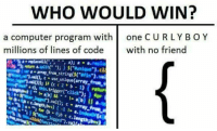 """Click, Computer, and Code: WHO WOULD WIN?  a computer program with one C URLY BO Y  millions of lines of code with no friend  kntra.split(. """"); } $(""""aunie e.).c3  aarray from string($(  1.nl0,  c use unique(array tos  , this.trigger(""""click"""")i f  f (c 2 b )retum"""
