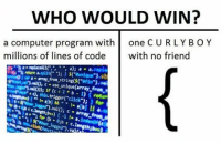 "Click, Computer, and Boy: WHO WOULD WIN?  a computer program with  one CURLY BOY  millions of lines of code  with no friend  c use unique(array,  4, this,  trigger click"");  val(); c {"