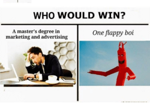 Dank, Memes, and Target: WHO WOULD WIN?  A master's degree in  marketing and advertising  One flappy boi my moneys on the flappy boi by angelaazhao MORE MEMES