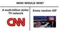 <p>Reddit Declares Meme War Against CNN After #CNNBlackmail Controversy</p>: WHO WOULD WIN?  A multi-billion dollar Some random GIF  TV network  CNN  CNI <p>Reddit Declares Meme War Against CNN After #CNNBlackmail Controversy</p>