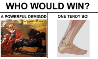 Memes, Classical Art, and Powerful: WHO WOULD WIN?  A POWERFUL DEMIGOD  ONE TENDY BOI  CLASSICAL ART MEMES