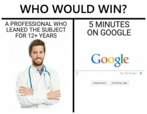 Google, Logic, and Anti: WHO WOULD WIN?  A PROFESSIONAL WHO  LEANED THE SUBJECT  FOR 12+ YEARS  5 MINUTES  ON GOOGLE  Google  办. Can someone explain me Anti-Vaxxers logic?