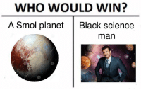 Black Science Man: WHO WOULD WIN?  A Smol planet Black science  man  in