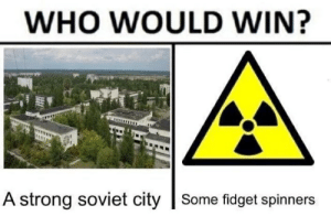 fidget: WHO WOULD WIN?  A strong soviet city Some fidget spinners