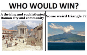 Community, Weird, and Roman: WHO WOULD WIN?  A thriving and sophisticated  Roman city and community  Some weird triangle??