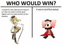 madoka-memes:  Honestly, Mami's short and beautiful life was tragic and poking fun at is how I cope: WHO WOULD WIN?  A weird stuffed animal  A powerful and experienced magical  girl who can make a million guns  appear and rain down bullets on her  enemies madoka-memes:  Honestly, Mami's short and beautiful life was tragic and poking fun at is how I cope