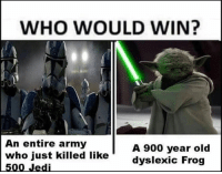 Ayy LMAO, Jedi, and Lmao: WHO WOULD WIN?  An entire army  A 900 year old  who just killed like  dyslexic Frog  500 Jedi Ayy lmao🐸