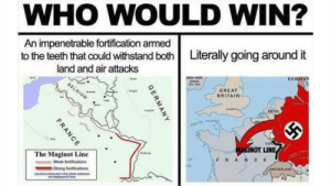 Belgium, France, and Free: WHO WOULD WIN?  An impenetrable fortification amed  to the teeth that could withstand both  land and air attacks  Literally going around it  DENMAR  RUSH FREE  STATE  Eme  BELGIUM  GREAT  BRITAIN  C  NETH  ENDLISH CHAN  LUX  MAGINOT LINE  The Maginot Line  . Weak fortifications  Strong fortifications  e  FRAN cE  OF  SWITZERLAND  Locations featured in this phots collection  are played in  GERMANY  FRANCE Strategy 100