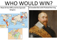 Empire, Spanish, and History: WHO WOULD WIN?  ASwedish Boi with Pickled Herring  Most Of the HRE and the Spanish  irnpire  Azores  Madeiras deuta  PACIFIC  Ormuz  San Agustin  OCEAN  Guadalajar  Cape Verde  IPPINES  Calic  PACIFIC  anado  Guaybq  ATLANTIC  São Tome  VICEROYA  OCEAN  OCEAN  INDIAN  St. Helena  OCEAN  OF PF  o de Janeiro  Philip II's Empire before  the addition of Portugal  Portuguese Empire added  n 1580  Main settlements of the  Hispanic Monardhy  o