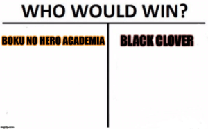 Who will win? - Imgflip: WHO WOULD WIN?  BLACK CLOVER  BOKU NO HERO ACADEMIA  imgfip.com Who will win? - Imgflip