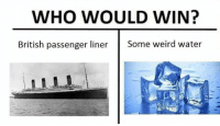 Liners: WHO WOULD WIN?  British passenger liner  Some weird water