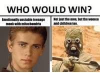 """Comment below who'd win 👇  Posted by Shardul Koloa in """"Just Jedi Memes"""": WHO WOULD WIN?  Emotionally unstable teenage  Not just the men, but the Women  monk with mitochondria  and children t00. Comment below who'd win 👇  Posted by Shardul Koloa in """"Just Jedi Memes"""""""