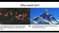 Memes, Mount Everest, and Sith: Who would win?  Every Sith from the EU in their prime, using  OR Obi Wan standing on the top of Mt. Everest.  any means necessary, but standing at sea  telling them to not try it  level.