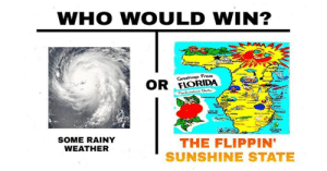 memehumor:  Dank Meme Roundup: 20 Brutally Spicy Memes: WHO WOULD WIN?  Greetinqs From  OR ORIDA  SOME RAINY  WEATHER  THE FLIPPIN  SUNSHINE STATE memehumor:  Dank Meme Roundup: 20 Brutally Spicy Memes