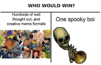 """<p>Thought I&rsquo;d ask you meme connoisseurs this important question via /r/MemeEconomy <a href=""""http://ift.tt/2gpzsa5"""">http://ift.tt/2gpzsa5</a></p>: WHO WOULD WIN?  Hundreds of well  thought out, and One spooky boi  creative meme formats <p>Thought I&rsquo;d ask you meme connoisseurs this important question via /r/MemeEconomy <a href=""""http://ift.tt/2gpzsa5"""">http://ift.tt/2gpzsa5</a></p>"""