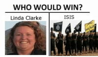 I'm a little proud of this meme.: WHO WOULD WIN?  ISIS  Linda Clarke I'm a little proud of this meme.