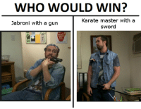 Jabroni, Memes, and Sword: WHO WOULD WIN?  Karate master with a  Jabroni with a gun  sword
