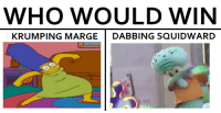 dabbing: WHO WOULD WIN  KRUMPING MARGE  DABBING SQUIDWARD
