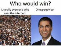 """<p>Ajit Pai scum of the earth via /r/memes <a href=""""http://ift.tt/2BCx50o"""">http://ift.tt/2BCx50o</a></p>: Who would win?  Literally everyone who  uses the internet  One greedy boi <p>Ajit Pai scum of the earth via /r/memes <a href=""""http://ift.tt/2BCx50o"""">http://ift.tt/2BCx50o</a></p>"""