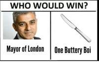 Boi, Who, and Mayor: WHO WOULD WIN?  Mayor of LondonOne Buttery Boi