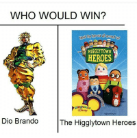 WHO WOULD WIN?  Mee  HIGGLY TOWN  HEROES  play housa  ISNE  Dio Brando  The Higglytown Heroes I REMEMBER HIGGLYTOWN HEROS OMG