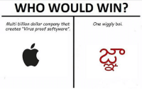 """Memes, 🤖, and Boi: WHO WOULD WIN?  Multi billion dollar company that  creates """"Virus proof softyware""""  One wiggly boi.  2so Press L"""