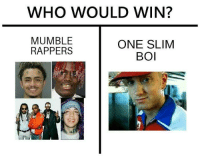 Memes, Rappers, and 🤖: WHO WOULD WIN?  MUMBLE  RAPPERS  ONE SLIM  BOI