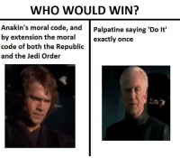 "Jedi, Memes, and Star Wars: WHO WOULD WIN?  nakin s moral code, andPalpatine saying 'Do It'  by extension the moral  code of both the Republic  and the Jedi Order  exactly once <p>Star Wars &ldquo;who would win memes&rdquo; are becoming diluted in the market. Sell! Sell! Sell! via /r/MemeEconomy <a href=""http://ift.tt/2oFGhaN"">http://ift.tt/2oFGhaN</a></p>"