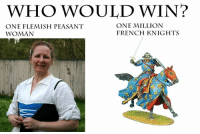 ~Sir Alastair: WHO WOULD WIN?  ONE MILLION  ONE FLEMISH PEASANT  FRENCH KNIGHTS  WOMAN ~Sir Alastair