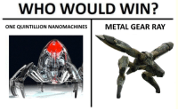 metalgearsolid4.png -Qualbert: WHO WOULD WIN?  ONE QUINTILLION NANOMACHINES  METAL GEAR RAY metalgearsolid4.png -Qualbert