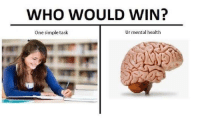Simple, Who, and One: WHO WOULD WIN?  One simple task  Ur mental health