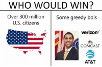 Verizon, At&t, and Comcast: WHO WOULD WIN?  Over 300 million  Some greedy bois  OIS  U.S. citizens  verizon  COMCAST  AT&T