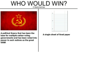 Who Would Win: WHO WOULD WIN?  /r/dank memes  A political theory that has been the  A single sheet of lined paper  base for multiple nation-ruling  governments and has been voted into  power in such nations as the great  USSR